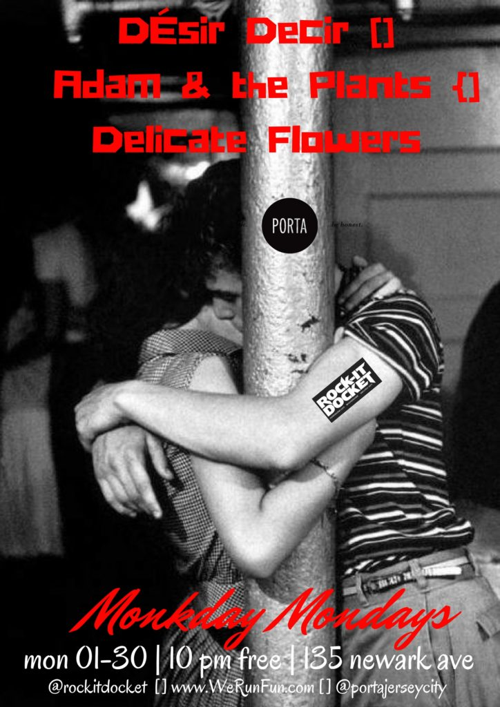 MON 01/30 Monkday Monday at Porta with Désir Decir [] Adam & the Plants [] Delicate Flowers