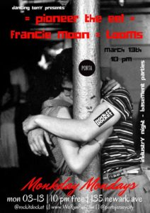 Monkday Monday 03-13 Looms /\ Francie Moon /\ pioneer the eel